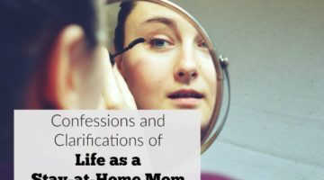 Confessions and Clarifications of A Stay-at-Home Mom