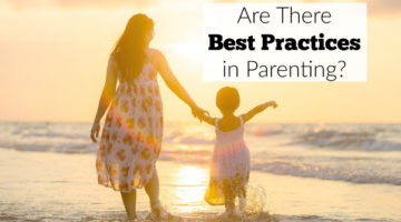 "Are there best practices in parenting? Many ""experts"" say there are, but does that matter?"