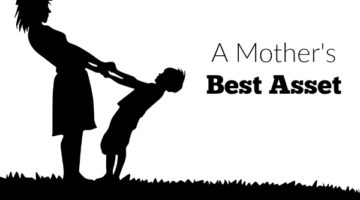 What is a mother's best asset? It may be something we don't want to admit.