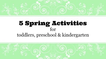 5 Spring Activities for Toddlers, Preschoolers & Kindergarten
