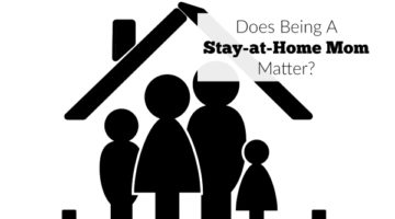Being a stay-at-home mom matters.