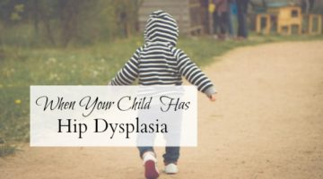 When Your Child Has Developmental Dysplasia of the Hips