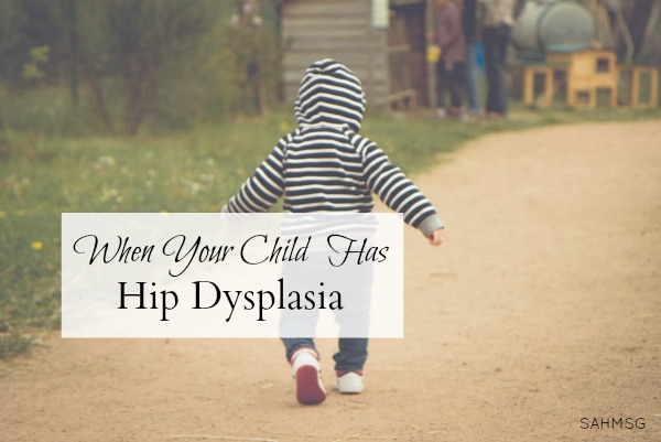 The signs of hip dysplasia in children. One mom's encouragement if your child has hip dysplasia.