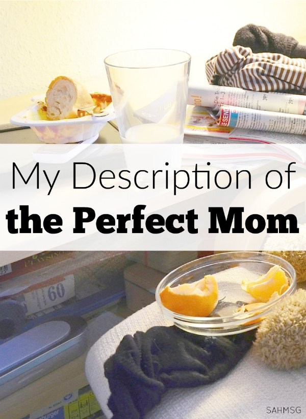 You just might be the perfect mom. I'd say this list includes you for sure!