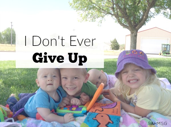 I don't every give up on my job as a mom. I don't ever give up on my kids, my family, on motherhood. You don't have to either. You can do this!