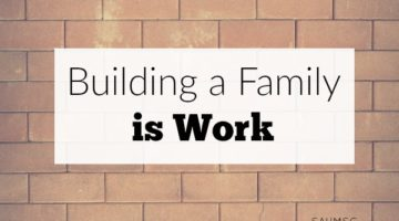 Building a Family is Work