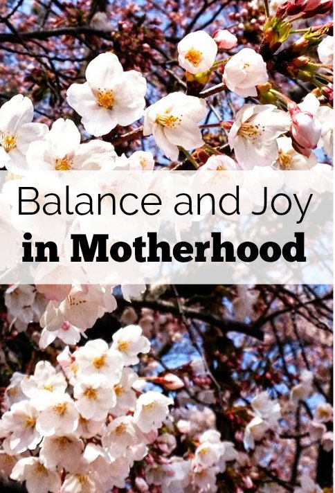 Find balance and be joyful in motherhood. Focus on faith.