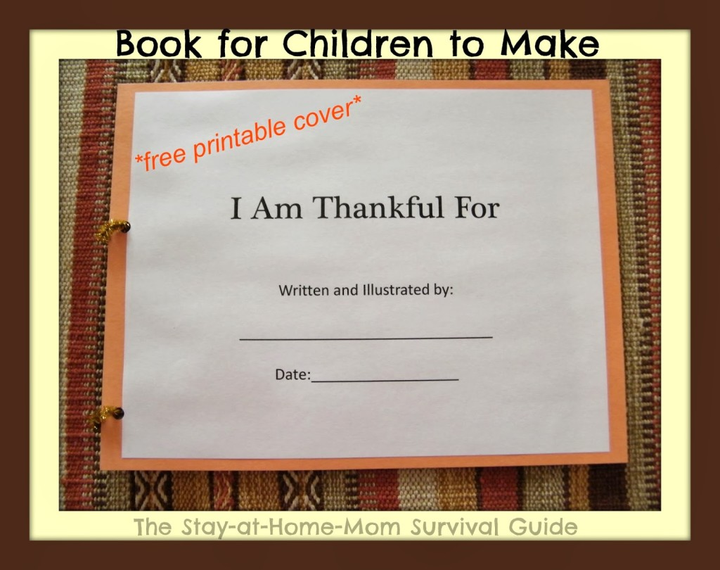 Teach children how to be thankful with a book they can create. I Am Thankful Book for Kids to make with free printable cover included via The Stay-at-Home-Mom Survival Guide for Thanksgiving.