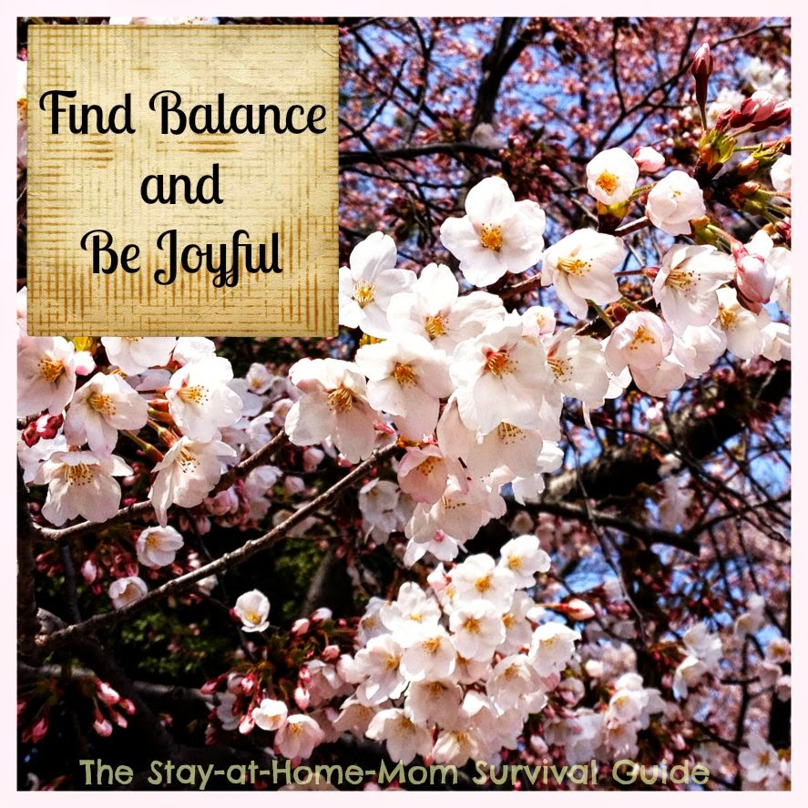 Stay at Home Mom, Find Balance and Be Joyful