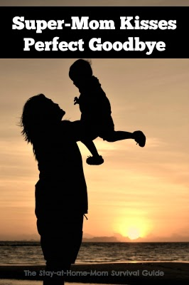 Super-Mom Kisses Perfect Goodbye {Guest Post}