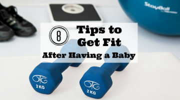 8 Tips to help you get fit after having a baby. Exercise tips for how to fit in exercise as a mom of young children.