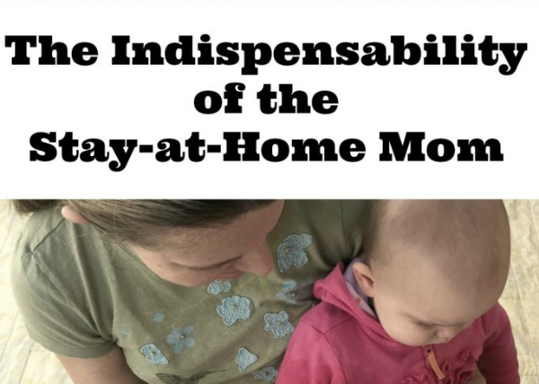 The indispensability of the stay-at-home mom can not be emphasized enough.