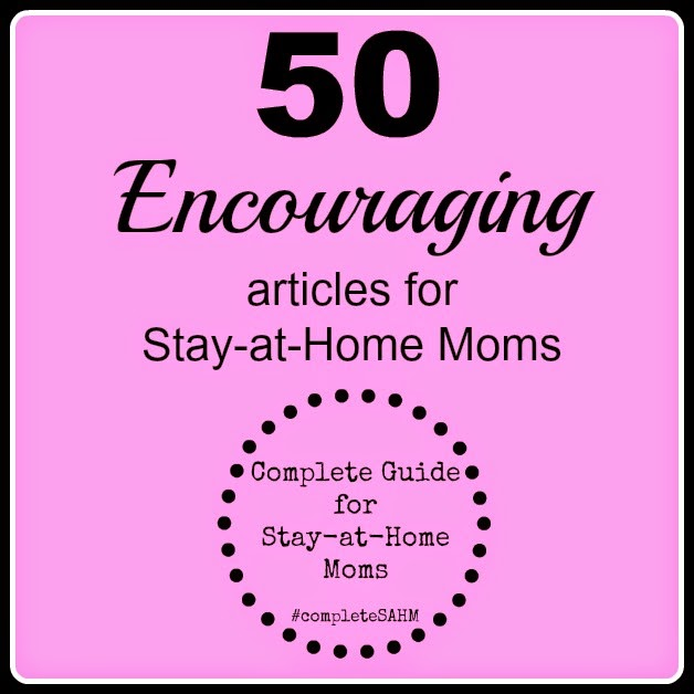 50 articles to encourage moms shared in The Complete Guide for Stay-at-Home Moms.