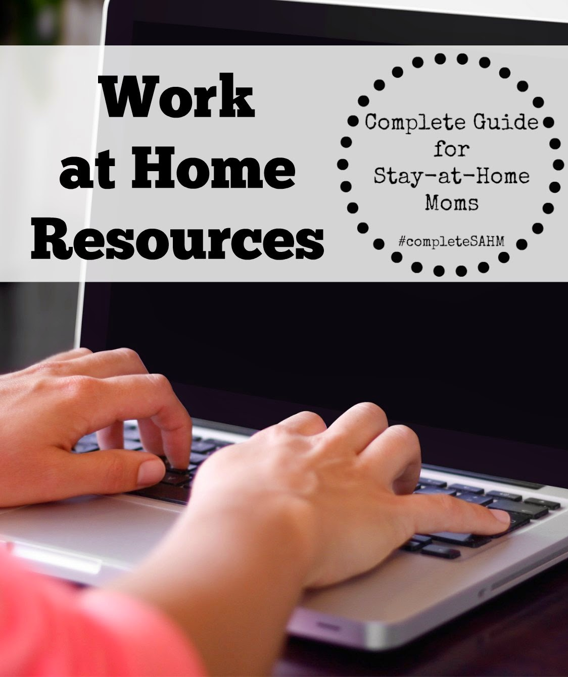 Complete Guide for Stay-at-Home Moms: Work at Home Resources