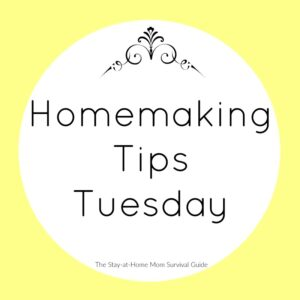 Homemaking tips Tuesdays where you find quick tips for keeping a clean and organized home.