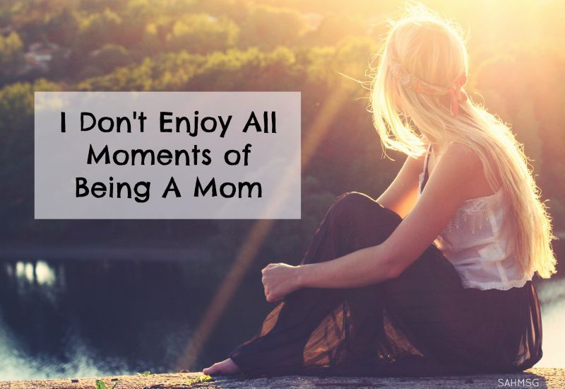 I didn't enjoy all moments of being a mom-land I questioned whether I was a good mom because of it.
