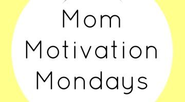 Mom Motivation Mondays