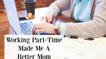 Working Part-Time Made Me A Better Stay-at-Home Mom