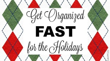 Get Organized FAST for the Holidays!