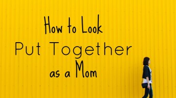How to Look Put Together as a Mom