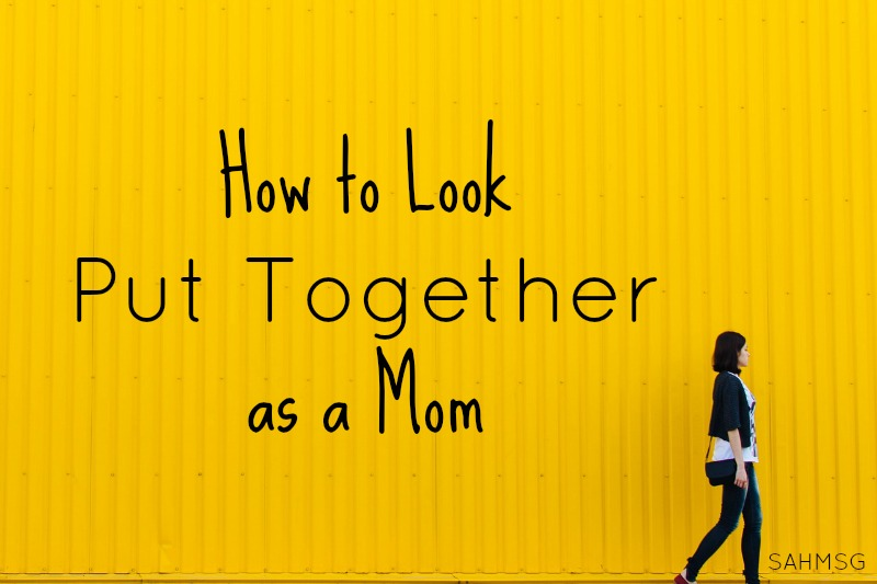 4 tips to look put together as a mom.