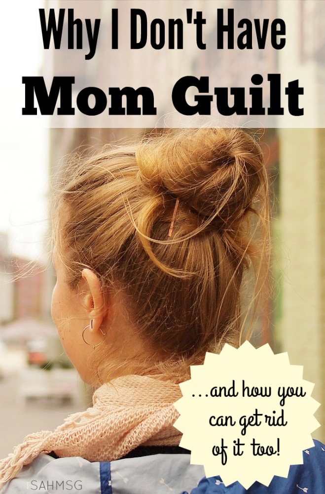 No more MOM GUILT! Get rid of it with these 7 tips from a stay-at-home mom who does not have mom guilt about any parenting choices.