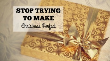Stop trying to make Christmas perfect! What do you want your children to remember about Christmas? Stressed-out mom or the magical feeling that the holidays can bring? It is a choice.
