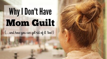 Why I Don't Have Mom Guilt