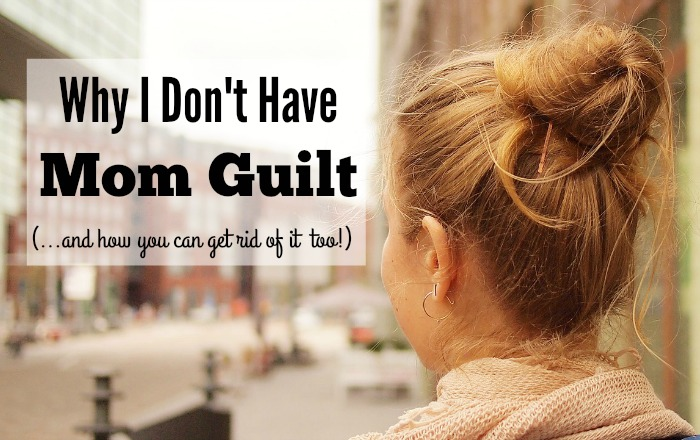 Stop the Mom Guilt! I am immune to mom guilt-I do not have it and I want to share with you why so you can get rid of it too.