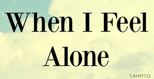 When I Feel Alone as a mom, wife and daughter of God.