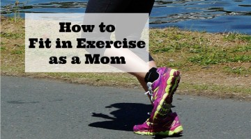 How to fit in exercise as a mom-workout tips, resources and ideas for achieving your goals as a mom even when you have little kids.