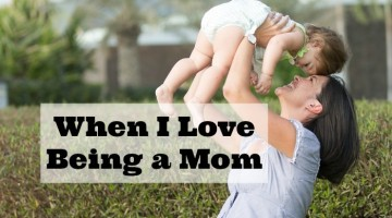 When I Love Being a Mom
