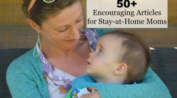 50+ encouraging articles for stay-at-home moms gathered together from the complete guide for stay-at-home moms and mom motivation mondays at The Stay-at-Home Mom Survival Guide.