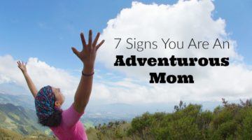 7 Signs You Are An Adventurous Mom