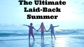 Make a plan for a laid-back summer with the kids. The ultimate laid-back summer where you enjoy rather than rush. A summer where you soak it in rather than pack your days full. This is a plan for the ultimate laid-back summer with kids.