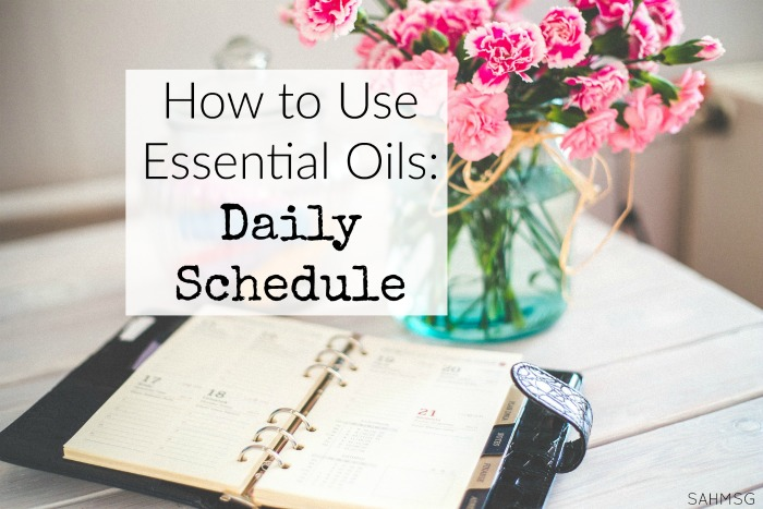 How to use essential oils at home-A Daily schedule for using essential oils.