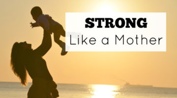 The fact that unites all moms-we are stronger than we think. Moms are courageous. Be strong like a mother.