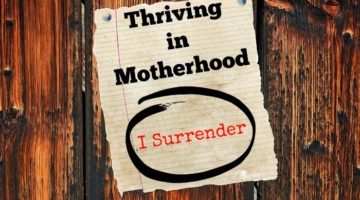 Thriving in Motherhood: I Surrender