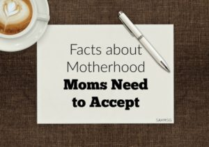 10 facts about motherhood moms need to accept so we can be the best moms we can be while learning to understand each other more and feel less mom guilt.