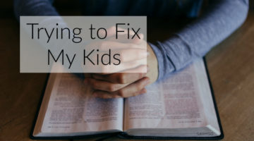 Trying to fix my kids.