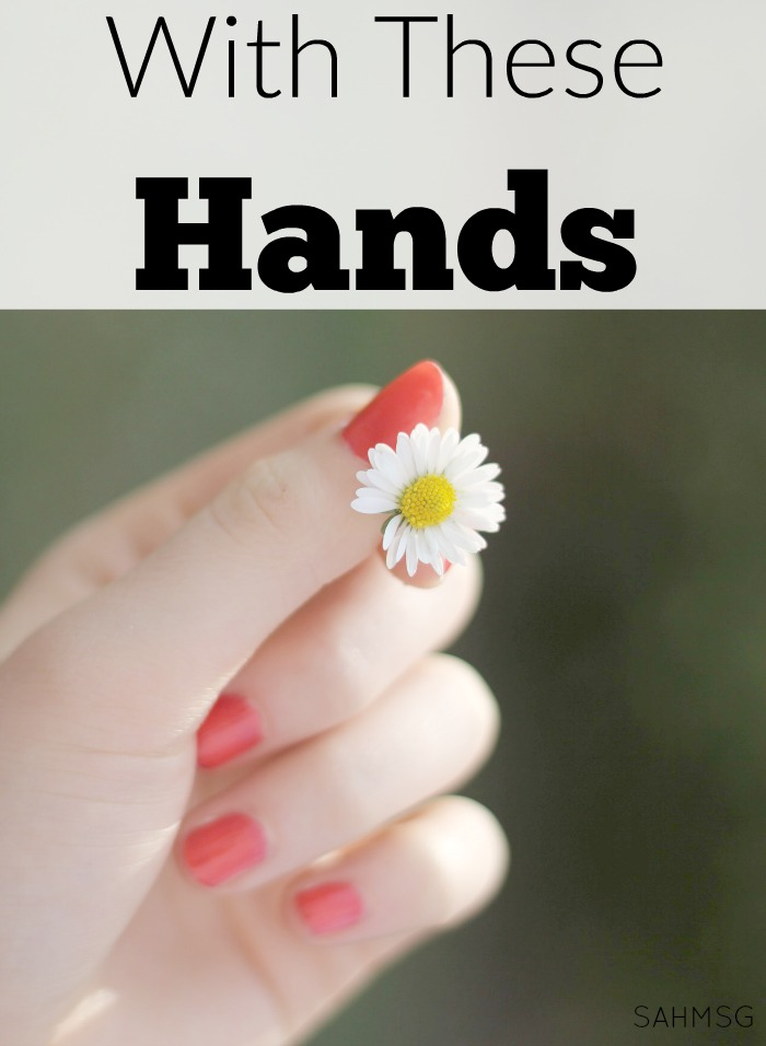 With these hands I change diapers, hold my child's hand, wash dishes, type blog posts, care for my husband. The tales these hands could tell of my time as a wife a mother...
