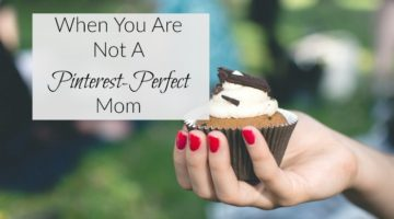 When You Are Not a Pinterest Perfect Mom