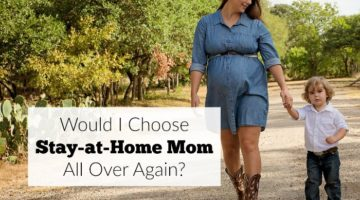 Would I Choose Stay-at-Home Mom All Over Again?