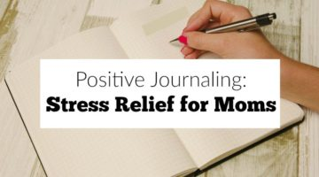 Positive Journaling: Stress Relief for Moms