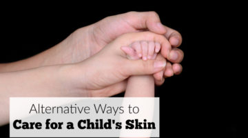 Alternative Ways to Care for a Child's Skin