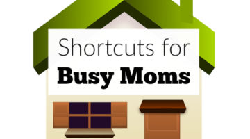 4 Simple Short Cuts for Busy Moms