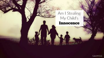 Am I Stealing My Child's Innocence?