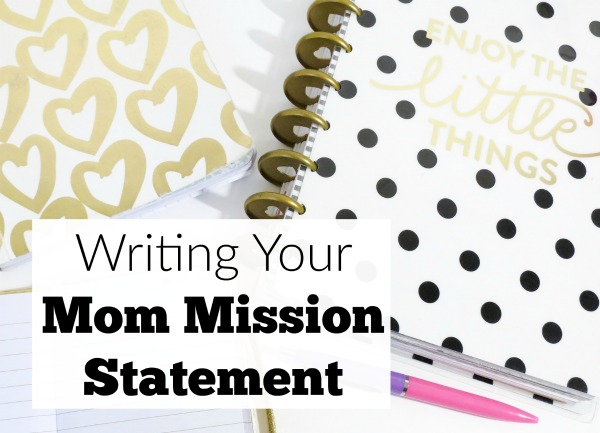Keep your 'why' as a mom front and center by writing a mom mission statement. This helps so much on the challenging days!