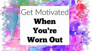 5 Tricks to Get Motivated When You're Worn Out