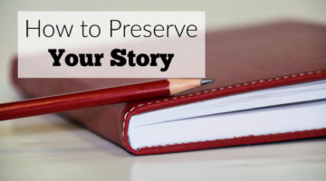 How to Preserve Your Story